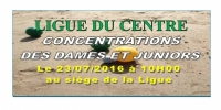 Ligue Centre: Concentrations des Dames et Juniors Le 23/07/2016 à 10H au siège de la ligue